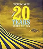 Cirque du Soleil: 20 Years Under the