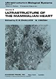 Ultrastructure in Biological Systems, Volume 6: Ultrastructure of the Mammalian Heart focuses on the mammalian heart with some cross-reference to that of other vertebrates, such as birds. This book is divided into four main topics— ultrastructure of ...