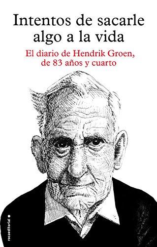 Intentos de sacarle algo a la vida: El diario de Hendrik Groen, de ochenta y tres años y cuarto (Best seller / Ficción) par  Hendrik Groen