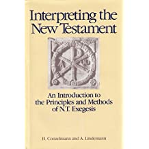 Interpreting the New Testament: The Introduction to the Principles& Methods of New Testament Exegesis