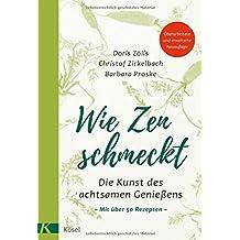 Wie Zen schmeckt: Die Kunst des achtsamen Genießens - Mit über 50 Rezepten. Überarbeitete und erweiterte Neuauflage
