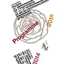 Musée de l'Imprimerie de Lyon: Programme 2014 2015 du Musée de l'Imprimerie et de la communication graphique (Guide)