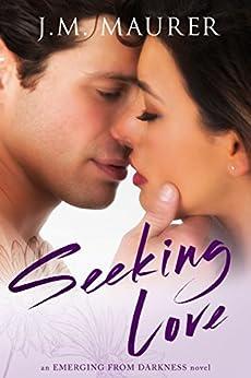 Seeking Love (Emerging From Darkness Book 1) by [Maurer, J.M.]