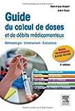 Guide du calcul de doses et de débits médicamenteux: Méthodologie - Entraînement - Evaluations