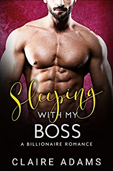Sleeping With My Boss: A Standalone Novel (An Alpha Billionaire Romance Love Story) (A Dirty Office Romance) by [Adams,Claire]
