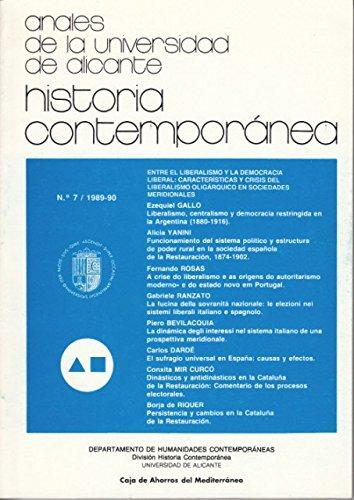 ANALES DE LA UNIVERSIDAD DE ALICANTE: HISTORIA CONTEMPORÁNEA Nº 7 (Liberalismo, centralismo y democracia restringida en la Argentina 1880-1916; El sufragio universal en España: