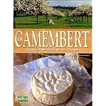 Le Camembert : Histoire, fabrication, terroir, recettes