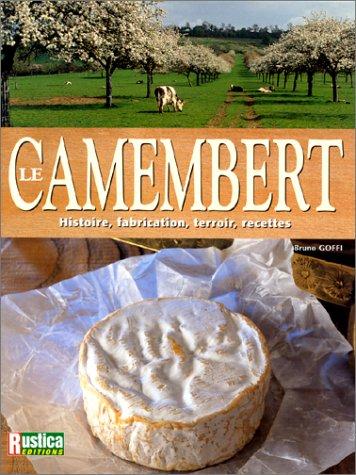 Le Camembert : Histoire, fabrication, terroir, recettes par Bruno Goffi
