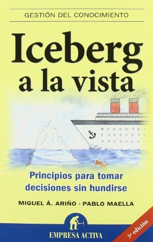 Iceberg a la vista: Principios para tomar decisiones sin hundirse (Gestión del conocimiento) por Pablo Maella Cerrillo