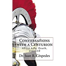 Conversations with a Centurion: About Life, Death, and God
