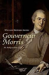 Gouverneur Morris: An Independent Life