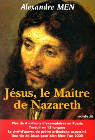 Jésus, le maître de Nazareth par Alexandre Men