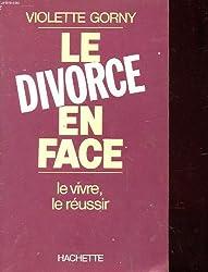 Le divorce en face : le vivre, le réussir