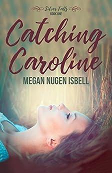 Catching Caroline (Silver Falls Book 1) (English Edition) di [Nugen Isbell, Megan]