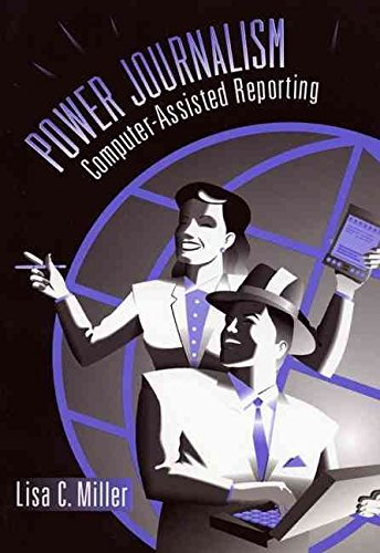power-journalism-computer-assisted-reporting-by-lisa-c-miller-published-december-1997