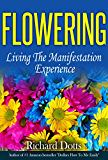 Flowering: Living the Manifestation Experience (English Edition)