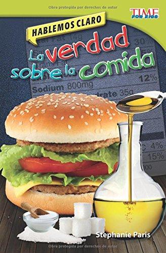 Hablemos Claro: La Verdad Sobre La Comida (Straight Talk: The Truth about Food) (Spanish Version) (Advanced Plus) (Hablemos claro / Straight Talk: Time for Kids Nonfiction Readers) por Stephanie Paris