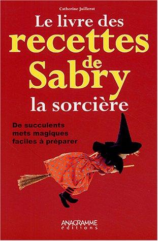 Le livre des recettes de Sabry la sorci�...