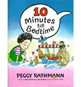 10 Minutes Till Bedtime[ 10 MINUTES TILL BEDTIME ] By Rathmann, Peggy ( Author )Sep-28-1998 Hardcover