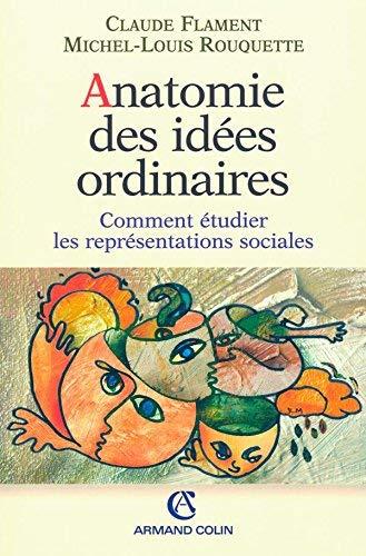 Anatomie des idées ordinaires. Comment étudier les représentations sociales by Michel-Louis Rouquette;Claude Flament(2003-03-04) par Michel-Louis Rouquette;Claude Flament