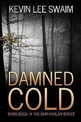 Damned Cold (A Sam Harlan Novel) (Volume 3) by Kevin Lee Swaim (2016-03-15)