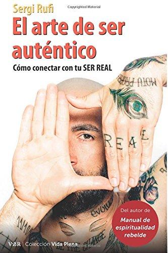 El arte de ser auténtico: Cómo conectar con tu ser real (Vida Plena) por Sergi Rufi Cano