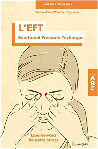 L'EFT - Emotional Freedom Technique - Libérez-vous de votre stress - ABC par Laurence Luyé-Tanet