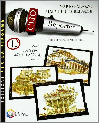 Clio reporter. Ediz. riforma. Per le Scuole superiori. Con espansione online: 1
