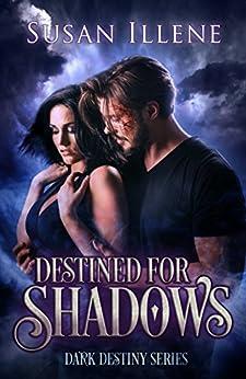 Destined for Shadows: Book 1 (Dark Destiny Series) (English Edition) par [Illene, Susan]