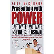 Presenting With Power 3rd Edition: Captivate, Motivate, Inspire and Persuade