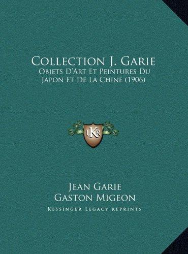 Collection J. Garie: Objets D'Art Et Peintures Du Japon Et de La Chine (1906)