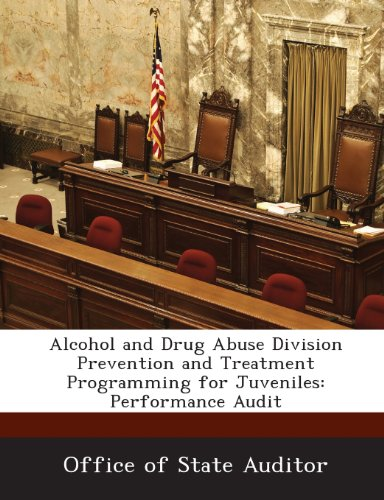 Alcohol and Drug Abuse Division Prevention and Treatment Programming for Juveniles: Performance Audit