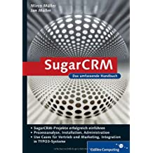 SugarCRM: Planung, Implementierung, Praxiseinsatz, Prozessanalyse, Systemaufbau, Betrieb, Use Cases für Vertrieb und Marketing, Integration in TYPO3-Systeme (Galileo Computing)