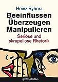 Beeinflussen - Überzeugen - Manipulieren: Seriöse und skrupellose Rhetorik (metropolitan Bücher) - Heinz Ryborz