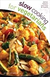 Slow Cooking for Vegetarians - the perfect slow cooker recipe book for vegetarians