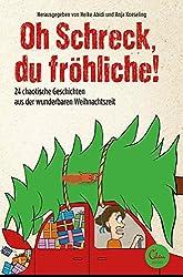 Oh Schreck, du fröhliche!: 24 chaotische Geschichten aus der wunderbaren Weihnachtszeit