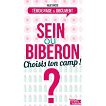 Sein ou biberon ? Choisis ton camp !: Le dilemne des (futures) mamans: Le dilemne des (futurs) mamans (TEMOIGNAGE DOC) (French Edition)