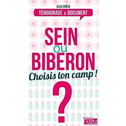Sein ou biberon ? Choisis ton camp !: Le dilemne des (futures) mamans: Le dilemne des (futurs) mamans (Témoignage et document)