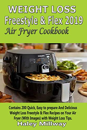 Weight Loss Freestyle & Flex 2019 Air Fryer Cookbook: Contains 200 Quick, Easy to prepare And Delicious Weight Loss Freestyle & Flex Recipes on Your Air ... Loss Tips (With Images). (English Edition)