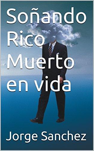 Soñando Rico Muerto en vida por Jorge Sanchez