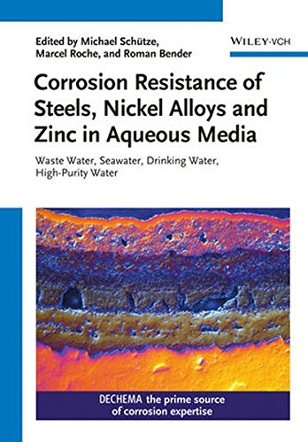 Corrosion Resistance of Steels, Nickel Alloys, and Zinc in Aqueous Media: Waste Water, Seawater, Drinking Water, High–Purity Water