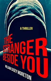 The Stranger Beside You (A Thriller) by [Moreton, William Casey]