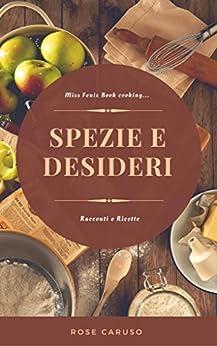 Spezie e Desideri: Miss Fenix Book cooking Vol. 1 di [Caruso, Rose]