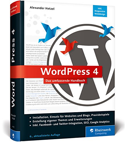 WordPress 4: Das umfassende Handbuch. Vom Einstieg in WordPress 4 bis zu fortgeschrittenen Themen: inkl. WordPress-Themes, Templates, SEO, Google Analytics, Backup u. v. m. - Ausgabe 2017