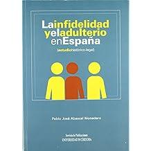 La infidelidad y el adulterio en España (estudio histórico-legal) de Pablo José Abascal Monedero (15 sep 2009) Tapa blanda