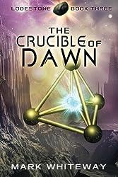 Lodestone Book Three: The Crucible of Dawn (Volume 3) by Mark Whiteway (2012-12-07)