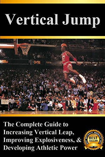 Vertical Jump: The Complete Guide to Increasing Vertical Leap, Improving Explosiveness, and Developing Athletic Power (English Edition) por Ryan McGill