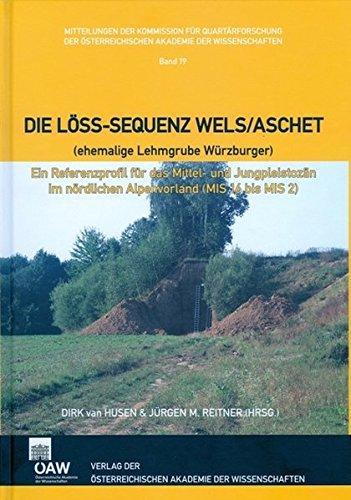 Die Löss-Sequenz Wels/Aschet (ehemalige Lehmgrube Würzburger): Ein Referenzprofil für das Mittel- und Jungpleistozän im nördlichen Alpenvorland (MIS ... der Prähistorischen Kommission, Band 19)