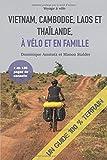 Vietnam, Cambodge, Laos et Thaïlande, à vélo et en famille: Un guide 100% terrain...