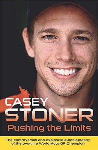 pushing-the-limits-the-two-time-world-motogp-champions-own-explosive-story-by-casey-stoner-2013-10-2